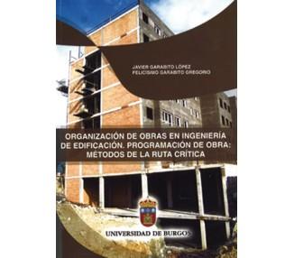 Organización de obras en ingeniería de edificación. Programación de obras: métodos de la ruta crética